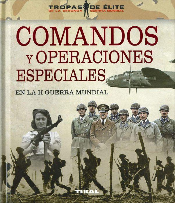Comandos y operaciones especiales en la Segunda Guerra Mundia. Oscar Gonzalez Lopez