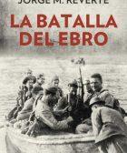 Libro La batalla del Ebro, de Jorge M. Reverte