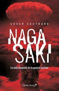 libro NAGASAKI. LA VIDA DESPUÉS DE UNA GUERRA NUCLEAR. Susan Southard