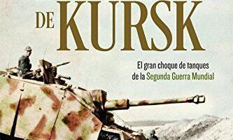 Portada del libro La batalla de Kursk el gran choque de tanques de la Segunda Guerra Mundial. Dennis E. Showalter