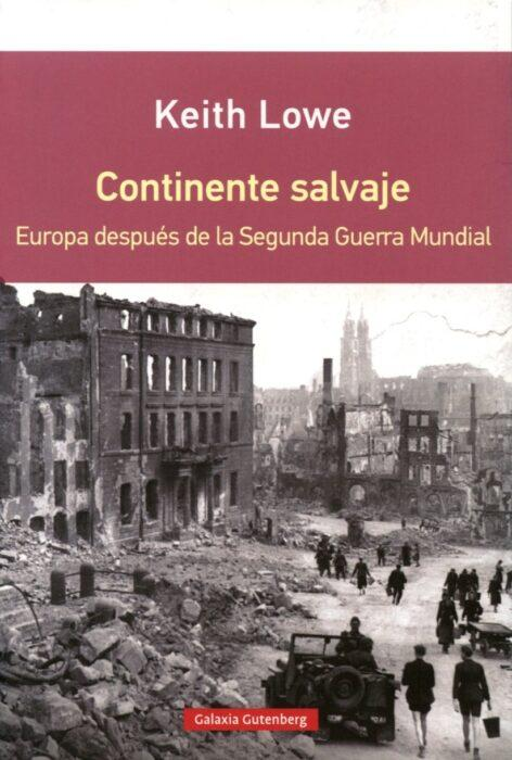 Continente salvaje, Europa después de la Segunda Guerra Mundial. Keith Lowe. Libro de la Segunda Guerra Mundial