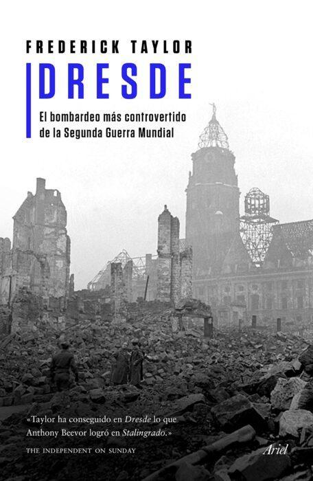 Dresde. El bombardeo más controvertido de la Segunda Guerra Mundial, del autor Frederick Taylor