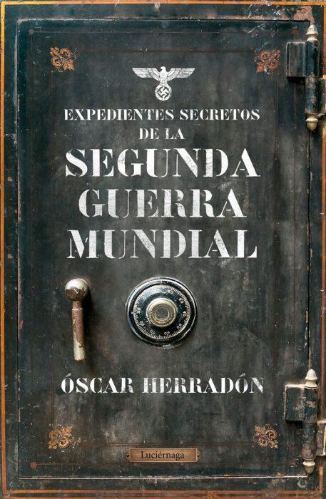 Expedientes secretos de la Segunda Guerra Mundial. Óscar Herradón Ameal. Libro de historia