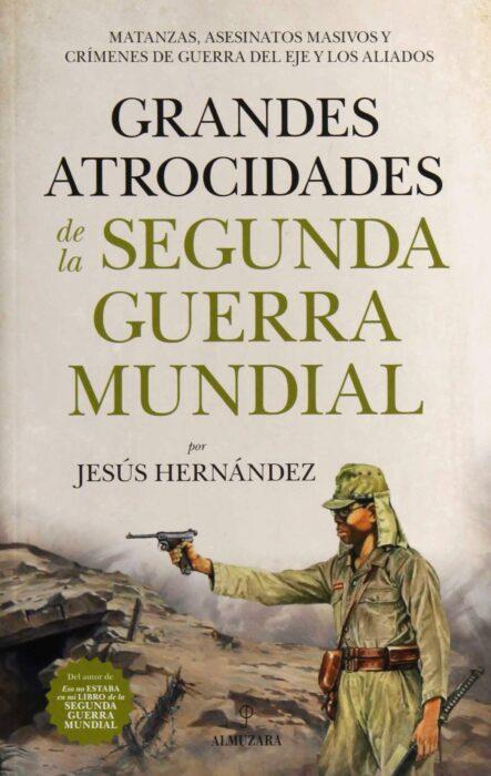 Grandes atrocidades de la Segunda Guerra Mundial. Jesús Hernández. Libro de la Segunda Guerra Mundial