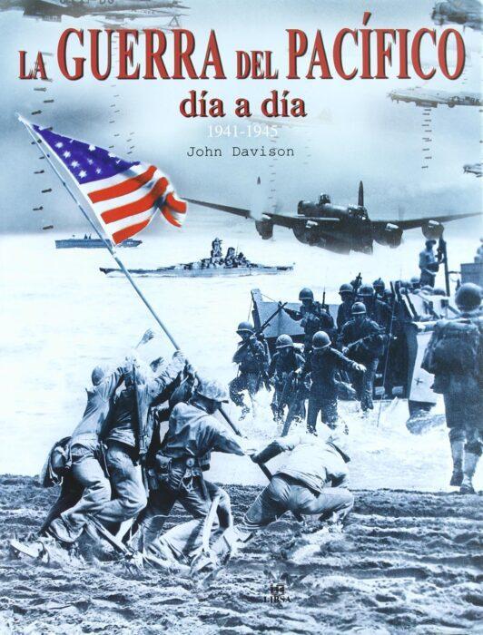 La Guerra del Pacífico, día a día (1941-1945). John Davison.. Libro de historia sobre la Segunda Guerra Mundial