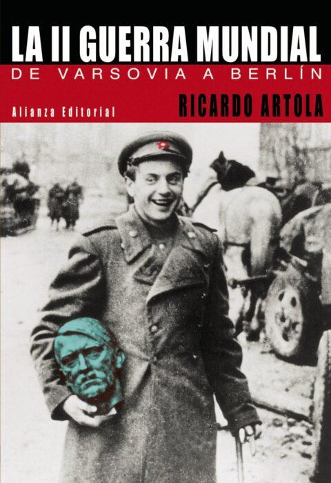 Libro de historia La II Guerra Mundial. De Varsovia a Berlín. Ricardo Artola