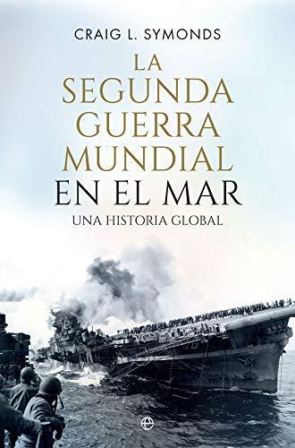 La Segunda Guerra Mundial en el mar: Una historia global. Craig L. Symonds. Libro de historia naval de la Segunda Guerra Mundial