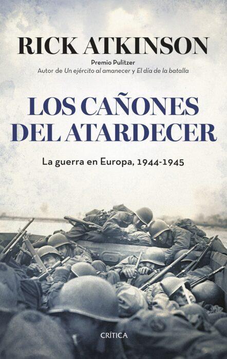 Los cañones del atardecer: La guerra en Europa, 1944-1945. Rick Atkinson. Libro de historia de la Segunda Guerra Mundial