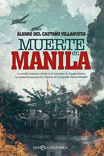 Muerte en Manila: La terrible matanza sufrida en el consulado de España durante la ocupación japonesa de Filipinas en la Segunda Guerra Mundial. �lvaro del Castaño Villanueva. Libro II Guerra Mundial
