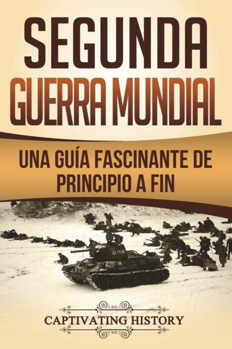 Segunda Guerra Mundial: Una guía fascinante de principio a fin. Captivating History. Libro más vendidos de la Segunda Guerra Mundial