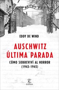 AUSCHWITZ: ÚLTIMA PARADA. CÓMO SOBREVIV� AL HORROR (1943-1945). Eddy de Wind