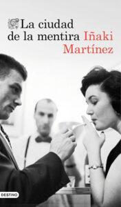 La ciudad de la mentira. Novela de aventuras y espías escrita por Iñaki Martínez