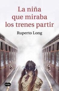 La niña que miraba los trenes partir, Novela de Ruperto Long