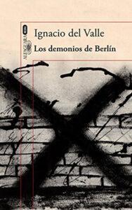 Los demonios de Berlín. Novela thriller de Ignacio del Valle