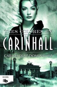 Tres colores en Carinhall. Novela de Carlos Díaz Domínguez ambientada en la Segunda Guerra Mundial
