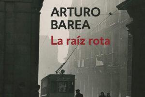 La raíz rota del autor Arturo Barea. Novela de la posguerra española