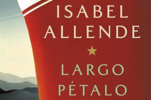 Largo pétalo de mar. Isabel Allende. Novela histórica