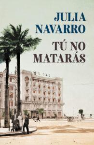 Tú no matarás, novela histórica sobre la guerra civil española de la escritora Julia Navarro